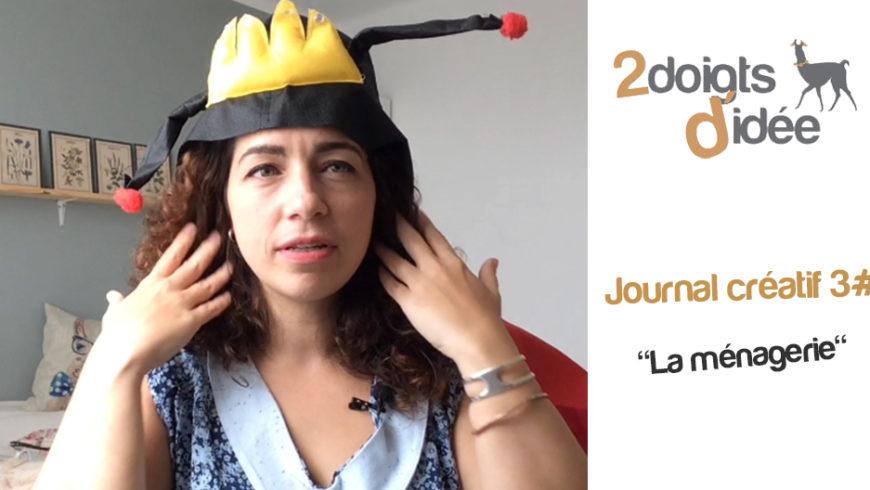 Journal créatif vidéo 3# la ménagerie !
