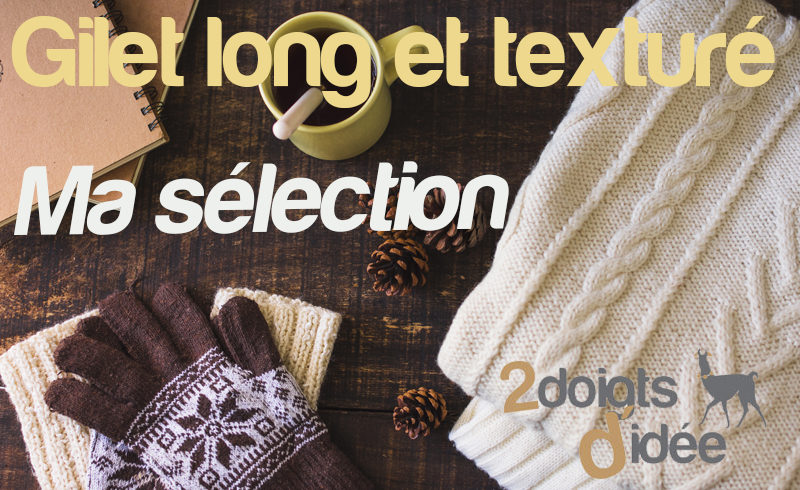 Tricoter un gilet long et texturé : ma sélection